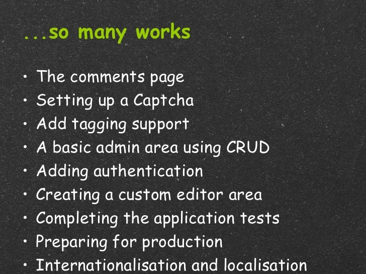 ...so many works•   The comments page•   Setting up a Captcha•   Add tagging support•   A basic admin area using CRUD•   A...