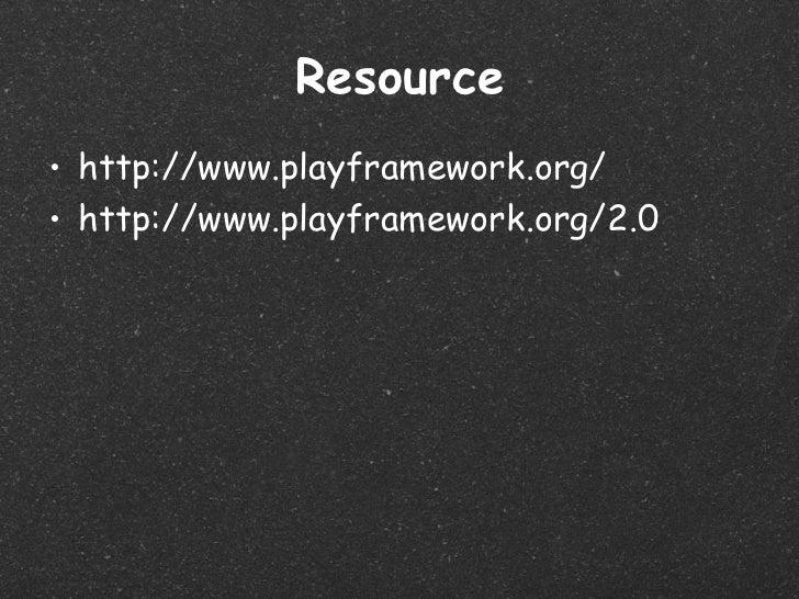 Resource• http://www.playframework.org/• http://www.playframework.org/2.0