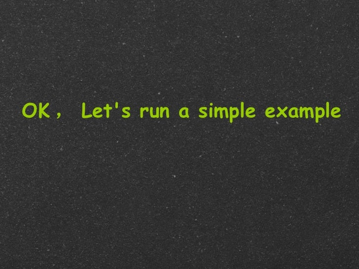 OK , Lets run a simple example