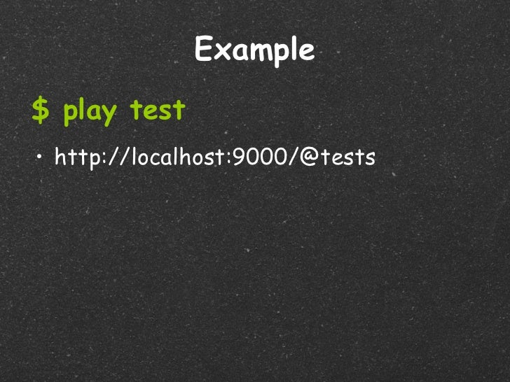 Example$ play test• http://localhost:9000/@tests