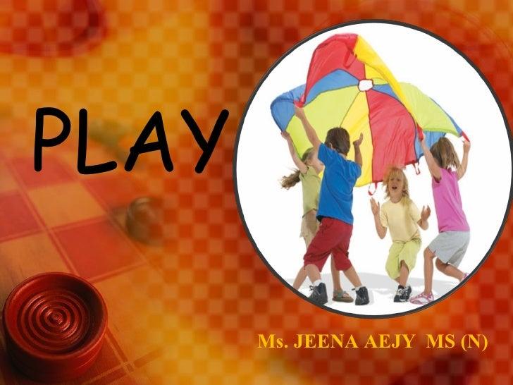 Ms. JEENA AEJY  MS (N) PLAY