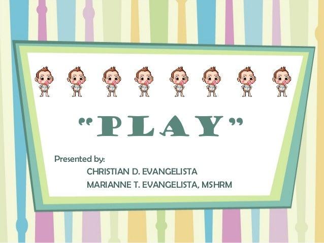 "Presented by: CHRISTIAN D. EVANGELISTA MARIANNE T. EVANGELISTA, MSHRM ""PLAY"""