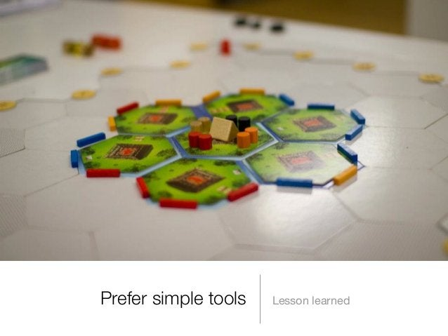 Prefer simple tools  Lesson learned