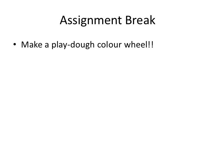 Assignment Break• Make a play-dough colour wheel!!