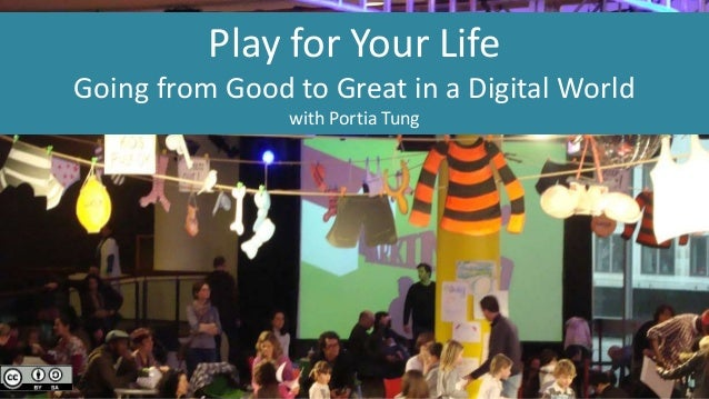 Play for Your Life Going from Good to Great in a Digital World with Portia Tung