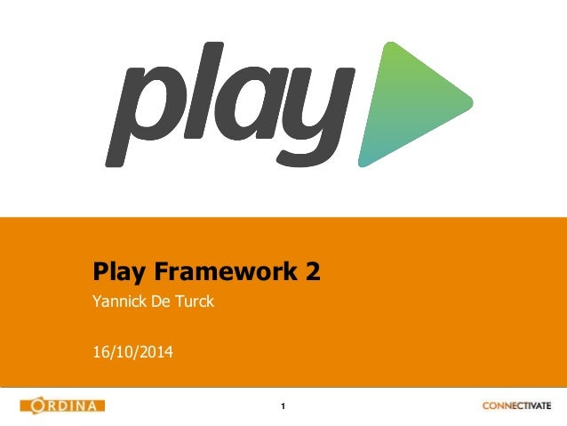 Play Framework 2  Yannick De Turck  1  16/10/2014