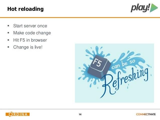 14  Hot reloading   Start server once   Make code change   Hit F5 in browser   Change is live!
