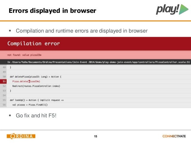 Errors displayed in browser   Compilation and runtime errors are displayed in browser  15   Go fix and hit F5!