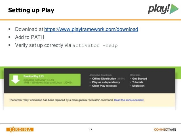 17  Setting up Play   Download at https://www.playframework.com/download   Add to PATH   Verify set up correctly via ac...