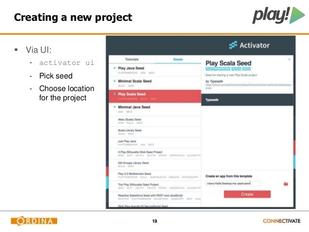 19  Creating a new project   Via UI:  - activator ui  - Pick seed  - Choose location  for the project