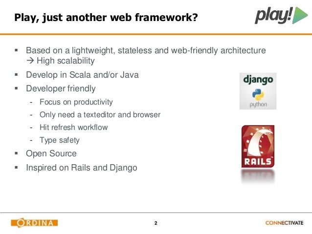 Play, just another web framework?   Based on a lightweight, stateless and web-friendly architecture  2   High scalabilit...