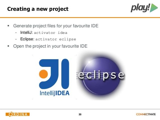 20  Creating a new project   Generate project files for your favourite IDE  - IntelliJ: activator idea  - Eclipse: activa...