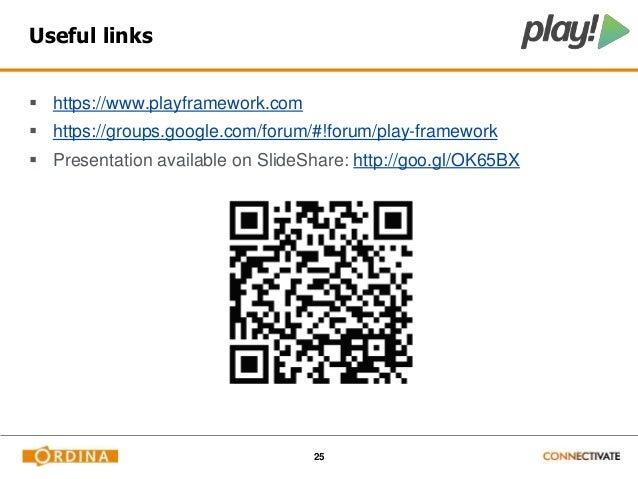 25  Useful links   https://www.playframework.com   https://groups.google.com/forum/#!forum/play-framework   Presentatio...