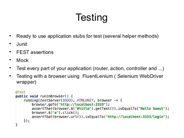 Testing  Ready to use application stubs for test (several helper methods)  Junit  FEST assertions  Mock  Test every p...