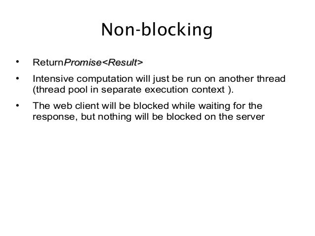 Non-blocking  ReturnPromise<Result>Promise<Result>  Intensive computation will just be run on another thread (thread poo...
