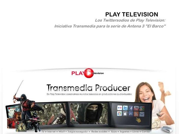 """PLAY TELEVISION<br />Los Twittersodios de Play Television: <br />Iniciativa Transmediapara la serie de Antena 3 """"El Barco""""..."""