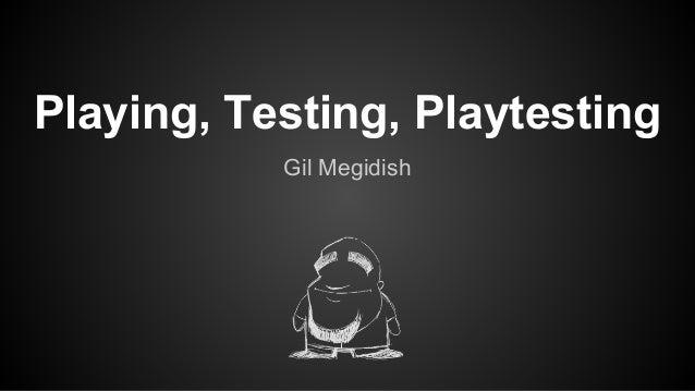 Playing, Testing, Playtesting Gil Megidish