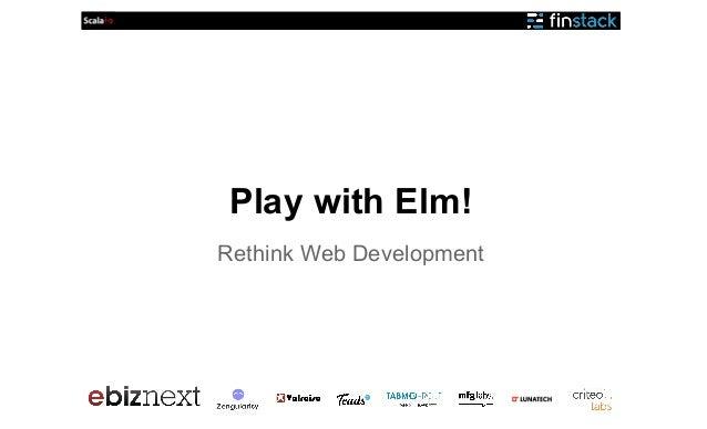 Play with Elm! Rethink Web Development