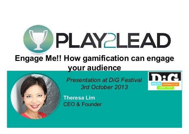Startup Science  Engage Me!! How gamification can engage your audience Presentation at DiG Festival 3rd October 2013 There...