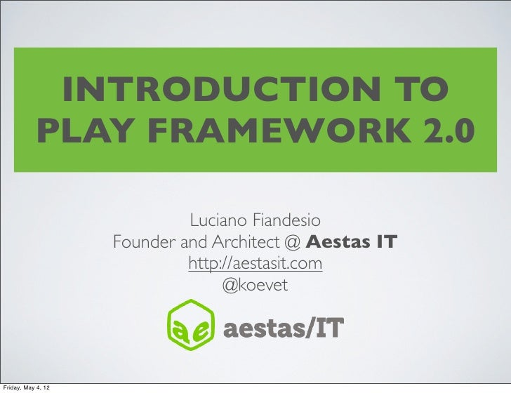 INTRODUCTION TO           PLAY FRAMEWORK 2.0                             Luciano Fiandesio                    Founder and ...