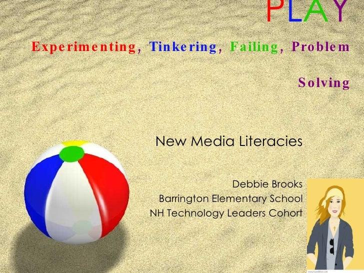 P L A Y Experimenting ,  Tinkering ,  Failing , Problem Solving New Media Literacies Debbie Brooks Barrington Elementary S...