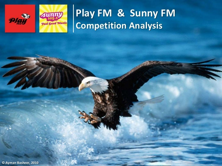 Play FM & Sunny FM                        Competition Analysis© Ayman Basheer, 2010