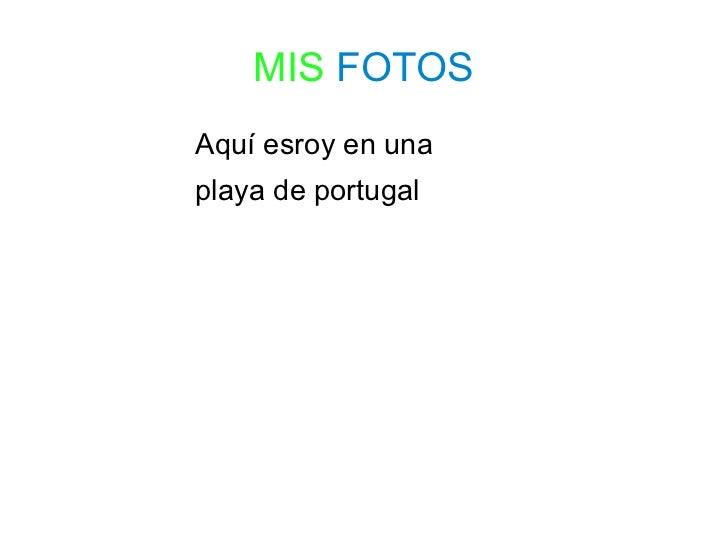 MIS FOTOSAquí esroy en unaplaya de portugal