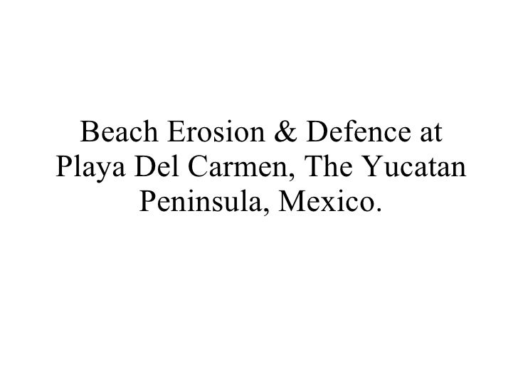 Beach Erosion & Defence at Playa Del Carmen, The Yucatan Peninsula, Mexico.