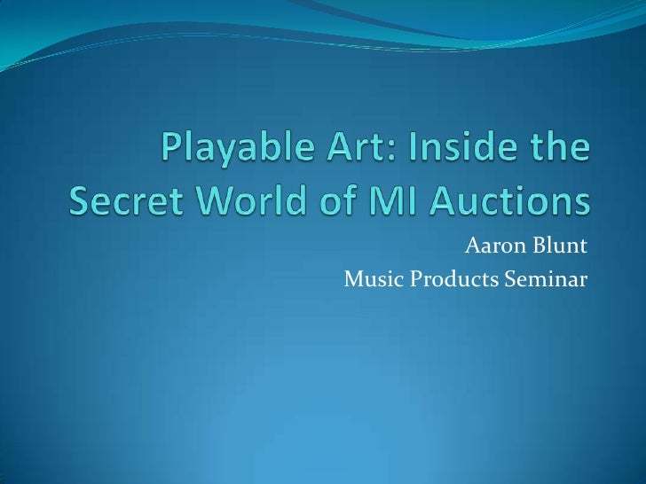 Playable Art: Inside the Secret World of MI Auctions<br />Aaron Blunt<br />Music Products Seminar<br />