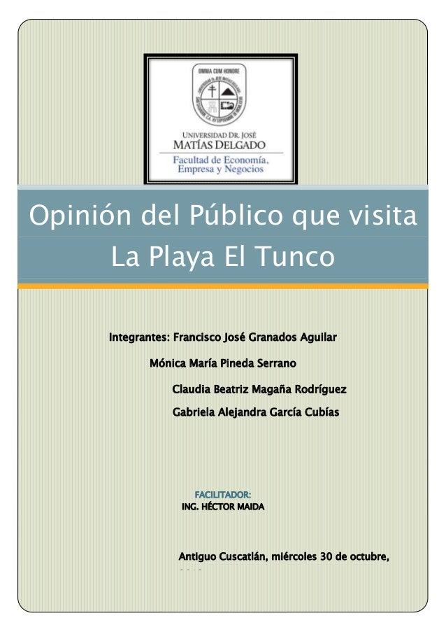 Opinión del Público que visita La Playa El Tunco Integrantes: Francisco José Granados Aguilar Mónica María Pineda Serrano ...