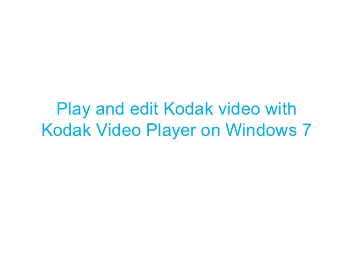 Play and edit Kodak video with Kodak Video Player on Windows 7
