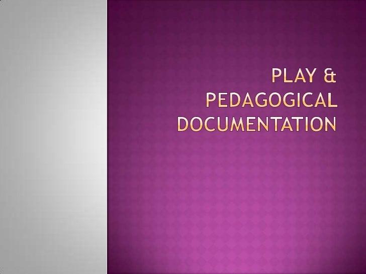 Play & Pedagogical Documentation<br />
