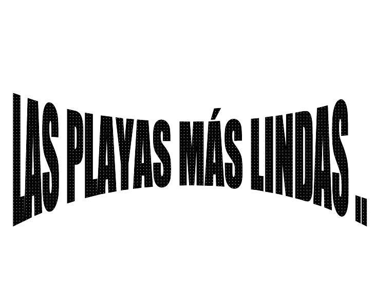 LAS PLAYAS MÁS LINDAS ..