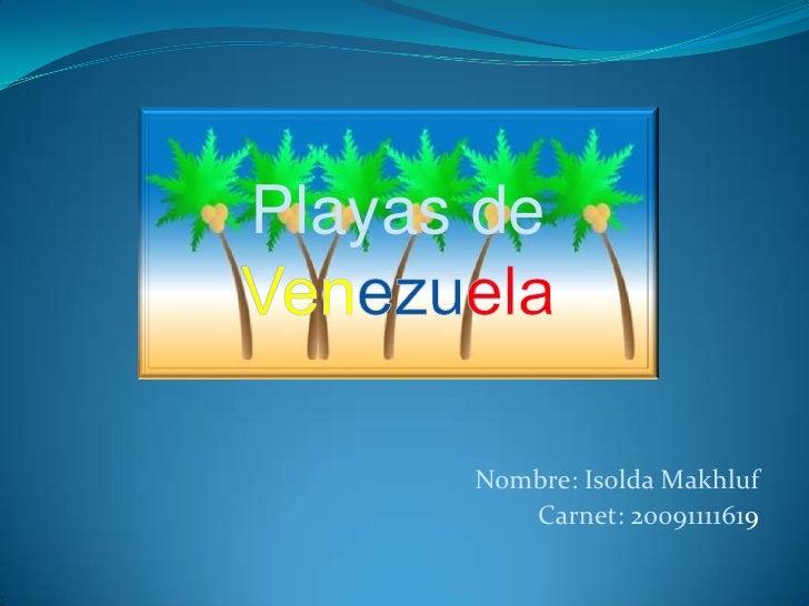 Playas de         Nombre: Isolda Makhluf          Carnet: 20091111619