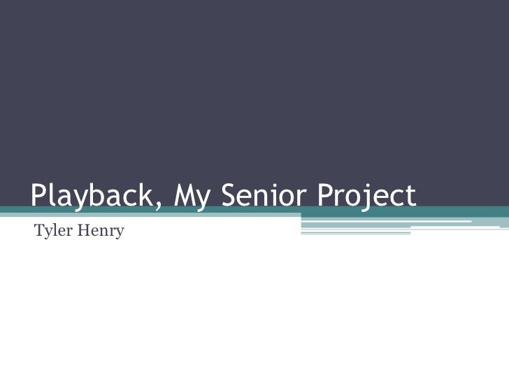 Playback, My Senior ProjectTyler Henry