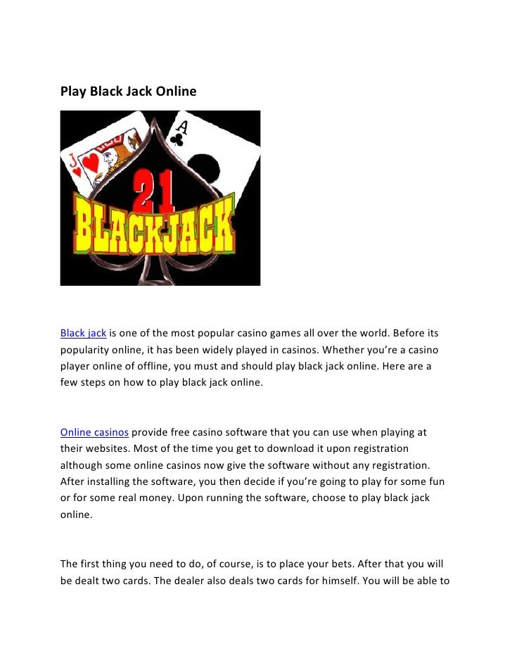 Play Black Jack Online     Black jack is one of the most popular casino games all over the world. Before its popularity on...