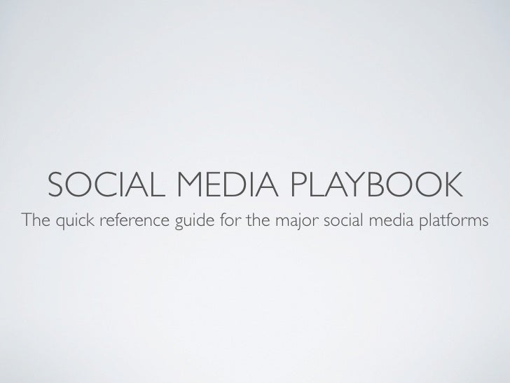 SOCIAL MEDIA PLAYBOOK The quick reference guide for the major social media platforms