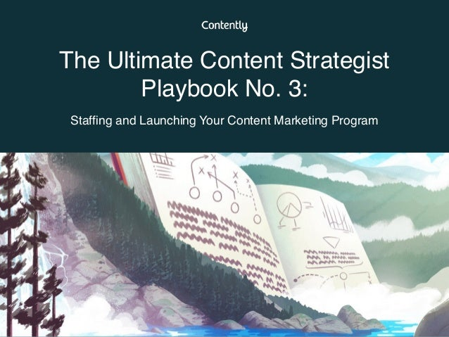 The Ultimate Content Strategist Playbook No. 3:  Staffing and Launching Your Content Marketing Program