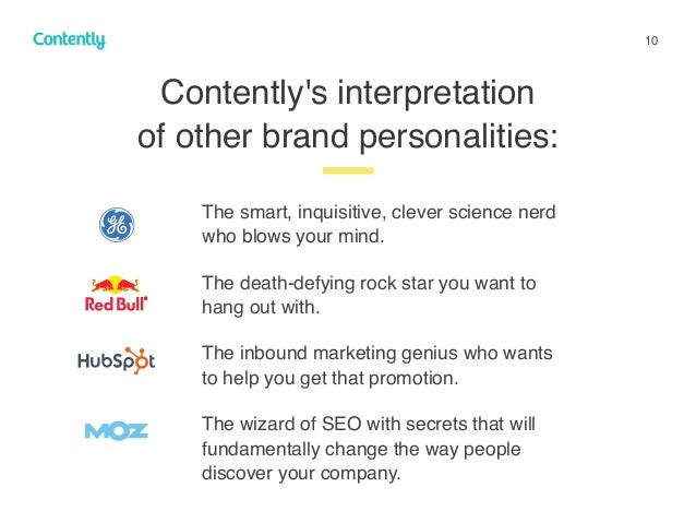 10 Contently's interpretation  of other brand personalities: z The smart, inquisitive, clever science nerd  who blows yo...