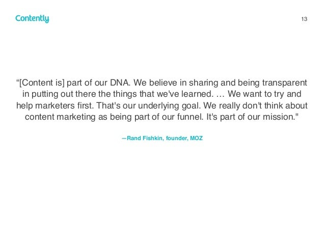 """13 """"[Content is] part of our DNA. We believe in sharing and being transparent in putting out there the things that we've l..."""