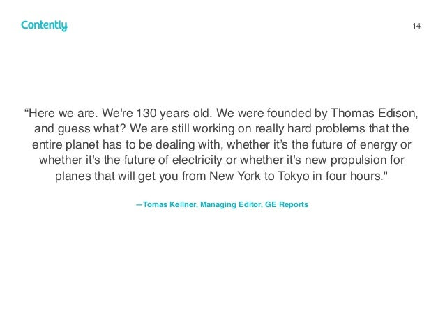 """14 """"Here we are. We're 130 years old. We were founded by Thomas Edison, and guess what? We are still working on really har..."""