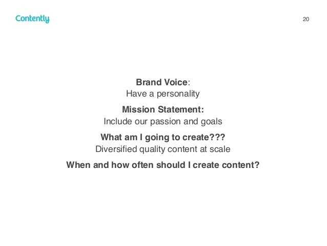 20 Brand Voice:  Have a personality Mission Statement:  Include our passion and goals What am I going to create??? Dive...