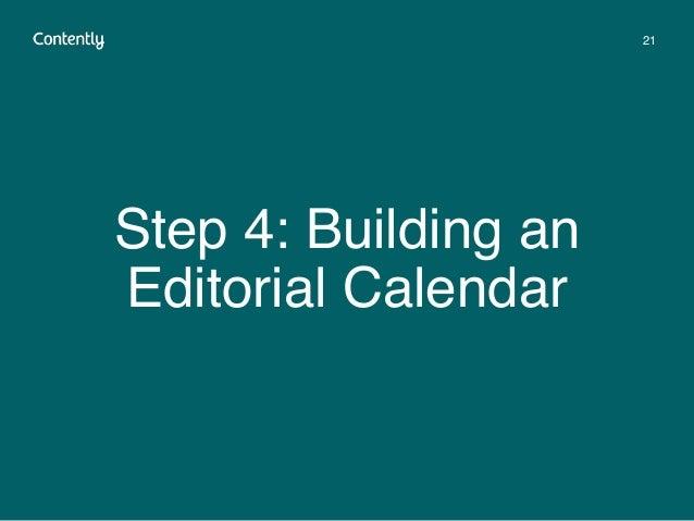 Step 4: Building an Editorial Calendar 21