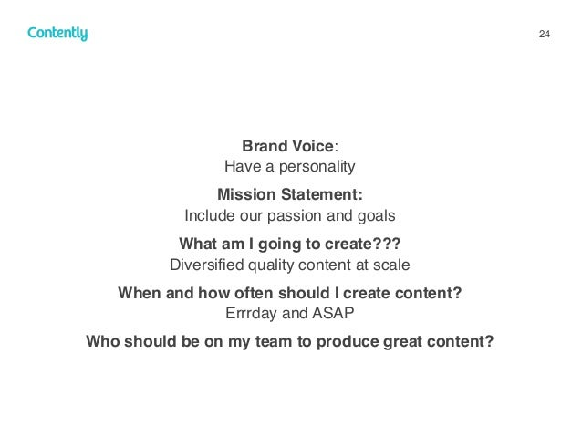 24 Brand Voice:  Have a personality Mission Statement:  Include our passion and goals What am I going to create??? Dive...