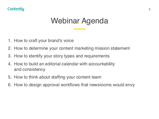 3 Webinar Agenda z 1. How to craft your brand's voice 2. How to determine your content marketing mission statement 3. How ...