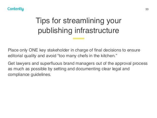 33 Tips for streamlining your  publishing infrastructure z Place only ONE key stakeholder in charge of final decisions to ...