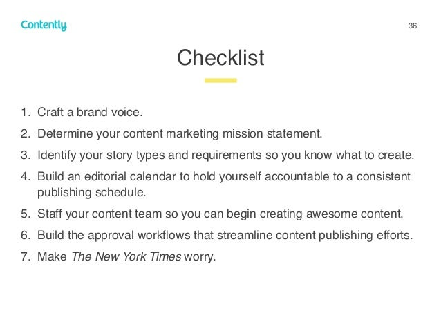 36 1. Craft a brand voice. 2. Determine your content marketing mission statement. 3. Identify your story types and require...