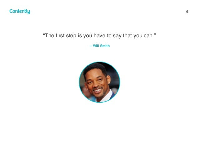 """6 """"The first step is you have to say that you can."""" —Will Smith"""