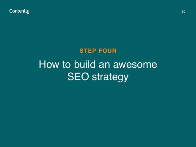 25 How to build an awesome  SEO strategy STEP FOUR