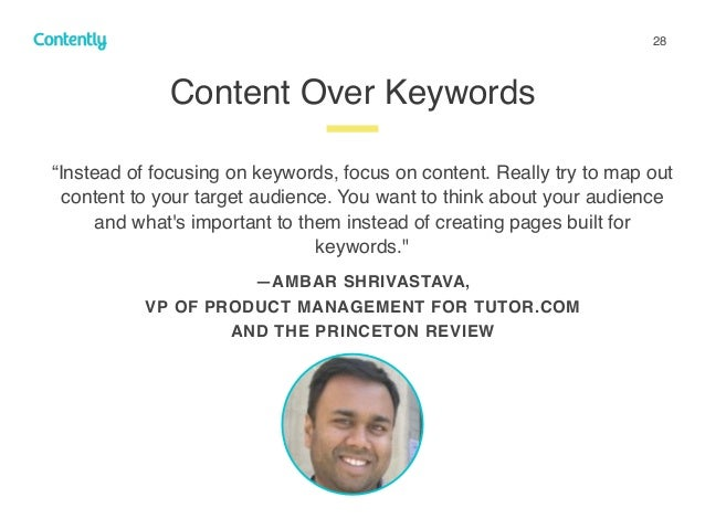 """28 """"Instead of focusing on keywords, focus on content. Really try to map out content to your target audience. You want to ..."""